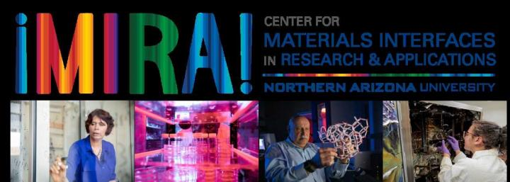 NAU's Center for Materials Interfaces in Research and Applications (¡MIRA!)