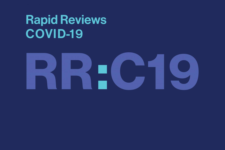 Rapid Reviews: COVID-19