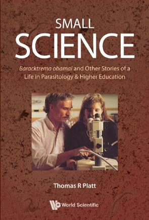 SMALL SCIENCE: Baracktrema obamai and Other Stories of a Life in Parasitology & Higher Education