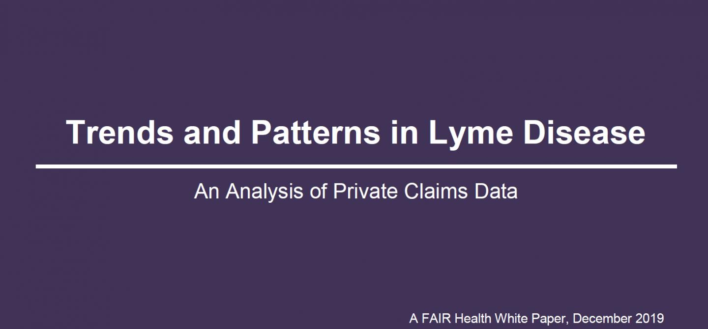 Trends and Patterns in Lyme Disease - An Analysis of Private Claims Data - A FAIR Health White Paper